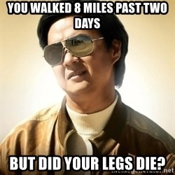 Mr. Chow2 - YOU WALKED 8 MILES PAST TWO DAYS BUT DID YOUR LEGS DIE?