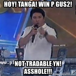 Willie You Don't Do That to Me! - Hoy! Tanga! Win p Gus2! Not Tradable yn! ASSHOLE!!!