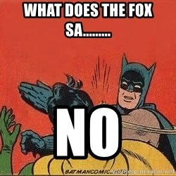 batman slap robin - what does the fox sa......... no