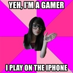Idiot Nerd Girl - yeh, i'm a gamer I PLAY ON THE IPHONE