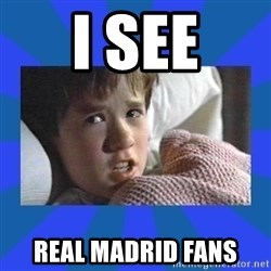 i see dead people - I SEE REAL MADRID FANS