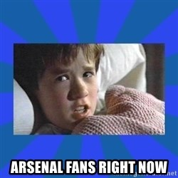 i see dead people -  Arsenal fans right now