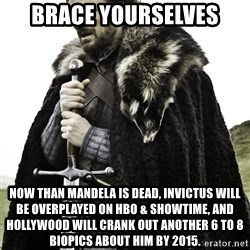 Brace Yourselves.  John is turning 21. - Brace Yourselves Now than Mandela is dead, Invictus will be overplayed on HBO & Showtime, and Hollywood will crank out another 6 to 8 Biopics about him by 2015.