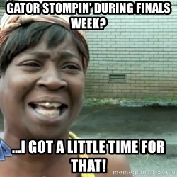 sweet brown ios - Gator stompin' during finals week? ...i got a little time for that!