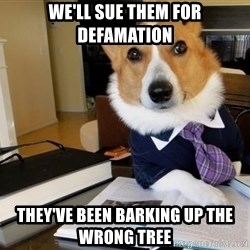 Dog Lawyer - we'll sue them for defamation they've been barking up the wrong tree