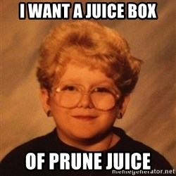 60 Year-Old Girl - I want a juice box of prune juice