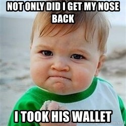 Victory Baby - not only did i get my nose back i took his wallet