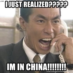 Chinese Factory Foreman - I just realized????? im in china!!!!!!!!