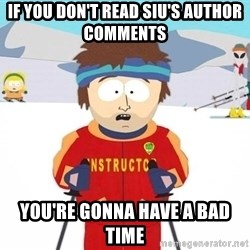 You're gonna have a bad time - If you don't read Siu's author comments  You're gonna have a bad time