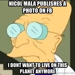 I Don't Want to Live in this Planet Anymore - NICOL MALA PUBLISHES A PHOTO ON FB  I DONT WANT TO LIVE ON THIS PLANET ANYMORE