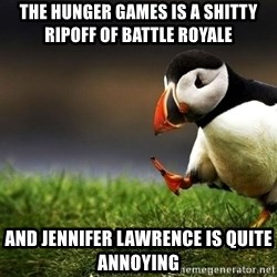 UnpopularOpinion Puffin - The hunger games is a shitty ripoff of battle royale and jennifer lawrence is quite annoying