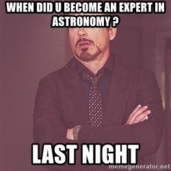tony stark xxx - When DID U BECOME AN EXPERT IN ASTRONOMY ? lAST niGHT