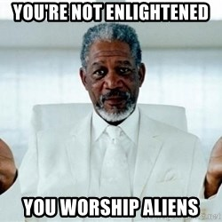 Morgan Freeman God - You're Not Enlightened You Worship Aliens