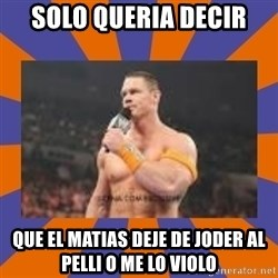 John cena be like you got a big ass dick - solo queria decir que el matias deje de joder al pelli o me lo violo