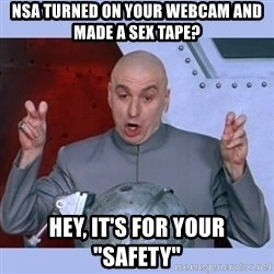 """Dr Evil meme - NSA TURNED ON YOUR WEBCAM AND MADE A SEX TAPE? HEY, IT'S FOR YOUR """"SAFETY"""""""