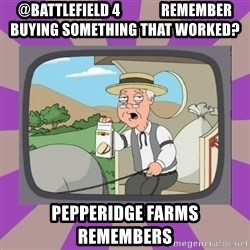 Pepperidge Farm Remembers FG - @Battlefield 4              Remember buying something that worked? Pepperidge Farms Remembers