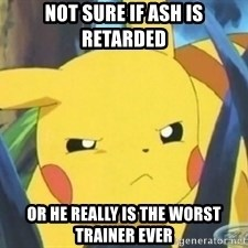 Unimpressed Pikachu - not sure if ash is retarded or he really is the worst trainer ever
