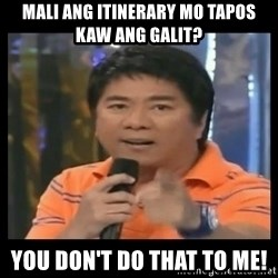 You don't do that to me meme - Mali ang itinerary mo tapos Kaw ang galit? You don't do that to me!