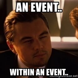 inceptionty - AN event.. within an event..