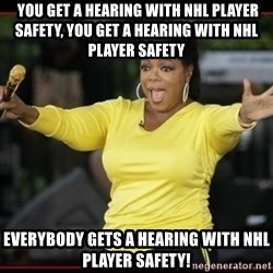 Overly-Excited Oprah!!!  -  YOU GET A HEARING WITH NHL PLAYER SAFETY, YOU GET A HEARING WITH NHL PLAYER SAFETY EVERYBODY GETS A HEARING WITH NHL PLAYER SAFETY!