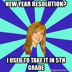 dumb girl - New year Resolution? I used to take it in 5th grade