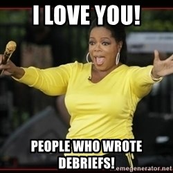 Overly-Excited Oprah!!!  - I love you! People who wrote debriefs!
