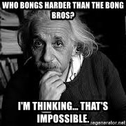 einstein bhai - who bongs harder than the bong bros? i'm thinking... that's impossible.