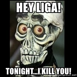 Achmed the dead terrorist - Hey Liga! Tonight...I kill you!