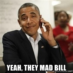 Obama Cell Phone -  Yeah, they mad bill