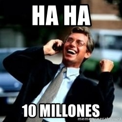 HaHa! Business! Guy! - ha ha 10 millones