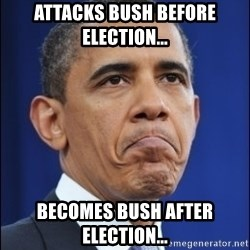 Obama - Attacks bush before election... becomes bush after election...