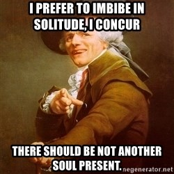 Joseph Ducreux - i prefer to imbibe in solitude, i concur there should be not another soul present.