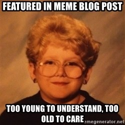 60 Year-Old Girl - featured in meme blog post too young to understand, too old to care