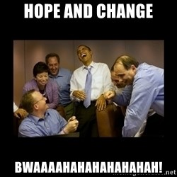 obama laughing  - Hope and change Bwaaaahahahahahahah!