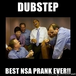 obama laughing  - dubstep best NSA prank ever!!