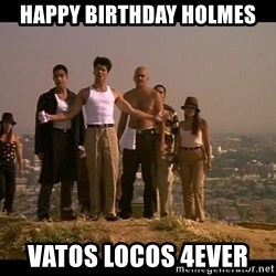 Blood in blood out - Happy birthday holmes vatos locos 4ever
