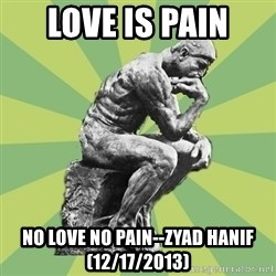 Overly-Literal Thinker - Love is pain no love no pain--zyad hanif (12/17/2013)
