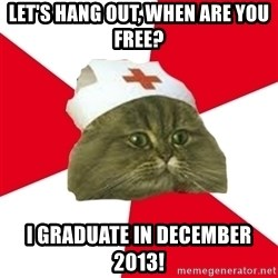 Nursing Student Cat - let's hang out, when are you free? I graduate in December 2013!
