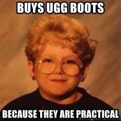 60 Year-Old Girl - buys ugg boots because they are practical