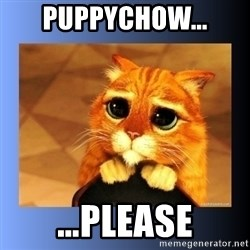 puss in boots eyes 2 - Puppychow... …please