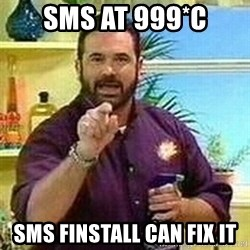 Badass Billy Mays - SMS at 999*C SMS Finstall can fix it