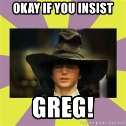 Harry Potter Sorting Hat - okay if you insist  greg!