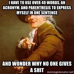 Joseph Ducreux - I have to use over 40 words, an acronym, and parenthesis to express myself in one sentence and wonder why no one Gives a shit