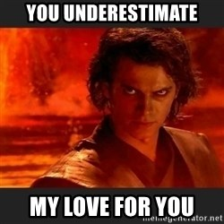 You Underestimate My Power - you underestimate my love for you