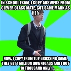Impeccable School Child - IN school exam, I copy answers from clever class mate, got same mark as her now, i copy from top grossing game, they get 1 million downloads and i got 10 thousand only