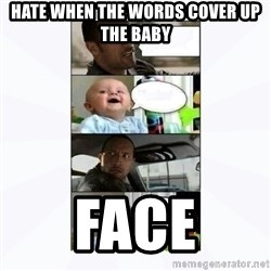 The rock and baby - hate when the words cover up the baby Face