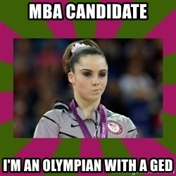 Kayla Maroney - MBA Candidate I'm an olympian with a GED