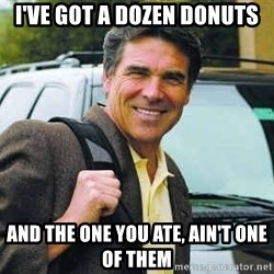 Rick Perry - i've got a dozen donuts and the one you ate, ain't one of them