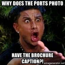 Jersey Shore guy - why does the ports photo have the brochure caption?!