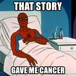 Spider-man cancer  - THAT STORY  GAVE ME CANCER